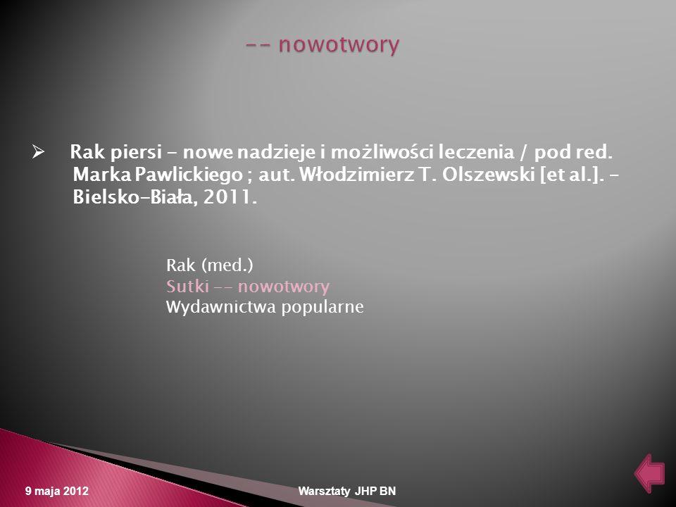 -- nowotwory Rak piersi - nowe nadzieje i możliwości leczenia / pod red. Marka Pawlickiego ; aut. Włodzimierz T. Olszewski [et al.]. –